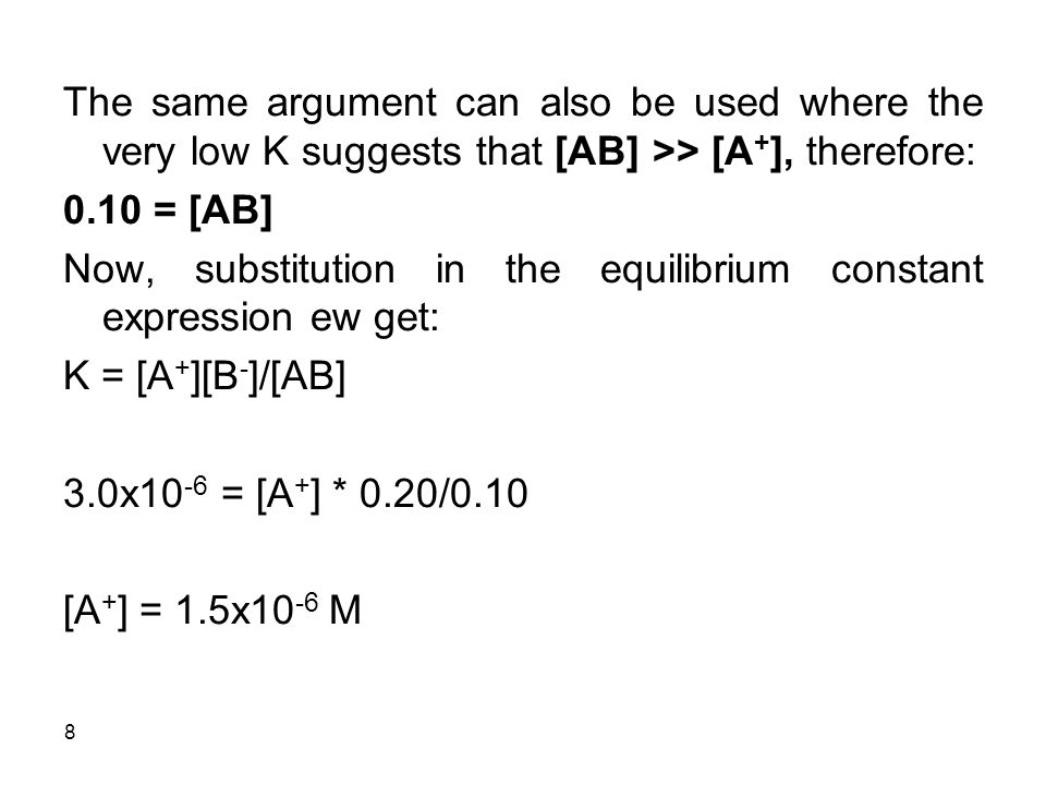 The same argument can also be used where the very low K suggests that [AB] >> [A+], therefore:
